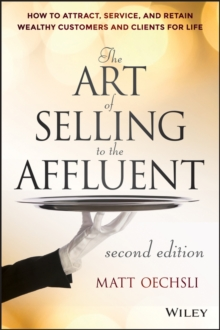 Image for The art of selling to the affluent  : how to attract, service, and retain wealthy customers & clients for life
