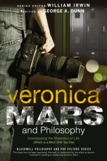 Image for Veronica Mars and philosophy  : investigating the mysteries of life (which is a bitch until you die)