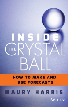 Image for Inside the crystal ball  : how to make and use forecasts