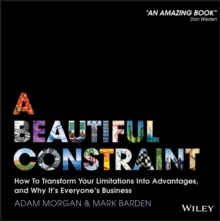 Image for A beautiful constraint  : how to turn your limitations into advantages, and why it's everyone's business