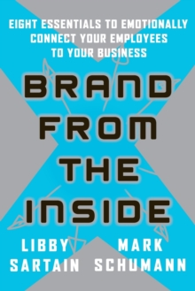 Image for Brand From the Inside : Eight Essentials to Emotionally Connect Your Employees to Your Business