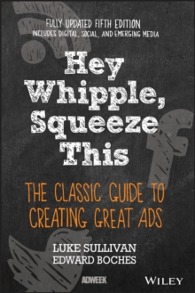 Image for Hey Whipple, squeeze this  : the classic guide to creating great ads