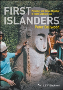 Image for First islanders  : prehistory and human migration in island Southeast Asia