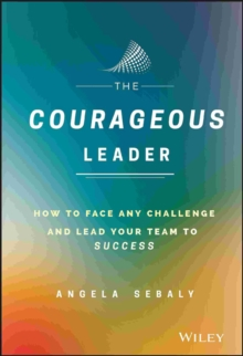 Image for The courageous leader  : how to face any challenge and lead your team to success