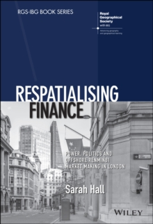 Image for Respatialising Finance : Power, Politics and Offshore Renminbi Market Making in London