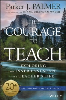 Image for The courage to teach  : exploring the inner landscape of a teacher's life