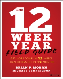 Image for The 12 Week Year Field Guide : Get More Done In 12 Weeks Than Others Do In 12 Months