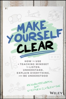Image for Make Yourself Clear : How to Use a Teaching Mindset to Listen, Understand, Explain Everything, and Be Understood