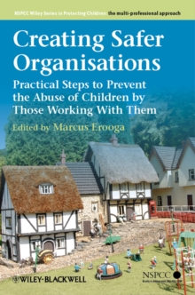 Image for Creating safer organisations  : practical steps to prevent the abuse of children by those working with them