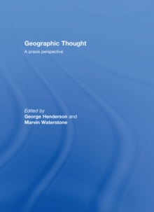 Image for Geographic Thought: A Praxis Perspective