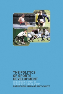 Image for The politics of sports development: development of sport or development through sport?