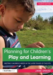 Image for Planning for children's play and learning: meeting children's needs in the later stages of the EYFS