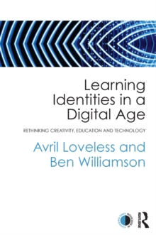 Image for Learning identities in a digital age: rethinking creativity, education and technology