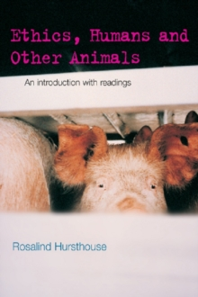 Image for Ethics, Humans and Other Animals: An Introduction with Readings