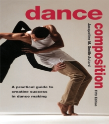 Image for Dance Composition: A Practical Guide to Creative Success in Dance Making