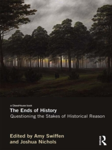 Image for The ends of history: questioning the stakes of historical reason