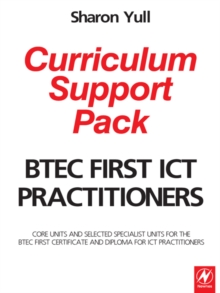 Image for BTEC First ICT practitioners curriculum support pack: core units and selected specialist units for the BTEC First Certificate and Diploma for ICT Practitioners