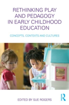 Image for Rethinking play and pedagogy in early childhood education: concepts, contexts and cultures