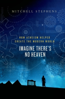Image for Imagine there's no heaven  : how atheism helped create the modern world