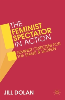 Image for The feminist spectator in action  : feminist criticism for the stage and screen