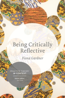 Image for Being critically reflective  : engaging in holistic practice
