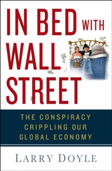 Image for In bed with Wall Street  : the conspiracy crippling our global economy