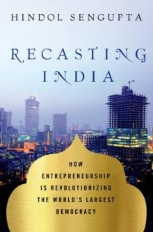 Image for Recasting India  : how entrepreneurship is revolutionizing the world's largest democracy
