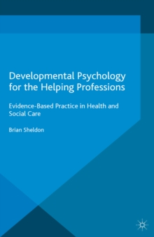 Image for Developmental Psychology for the Helping Professions: Evidence-Based Practice in Health and Social Care