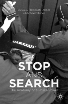 Image for Stop and search: the anatomy of a police power