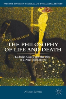 Image for The philosophy of life and death  : Ludwig Klages and the rise of a Nazi biopolitics