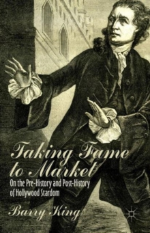 Image for Taking fame to market  : on the pre-history and post-history of Hollywood stardom
