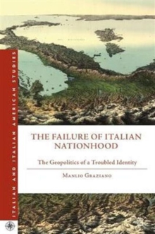 Image for The failure of Italian nationhood  : the geopolitics of a troubled identity