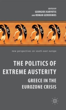 Image for The politics of extreme austerity  : Greece in the Eurozone crisis
