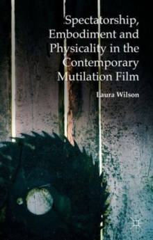 Image for Spectatorship, embodiment and physicality in the contemporary mutilation film