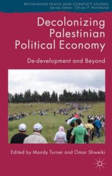 Image for Decolonizing Palestinian political economy  : de-development and beyond