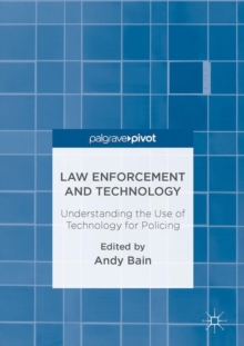 Image for Law enforcement and technology  : understanding the use of technology for policing