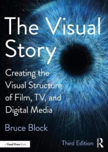 Image for The Visual Story : Creating the Visual Structure of Film, TV, and Digital Media