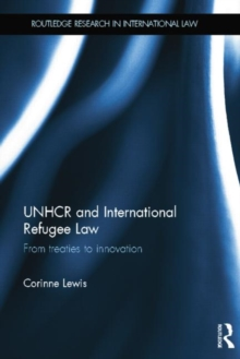 Image for UNHCR and international refugee law  : from treaties to innovation