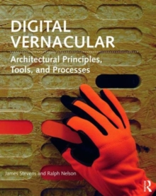 Image for Digital vernacular  : architectural principles, tools, and processes