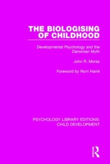 Image for The biologising of childhood  : developmental psychology and the Darwinian myth