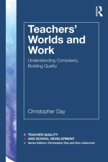Image for Teachers' worlds and work  : understanding complexity, building quality