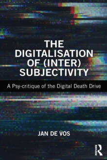 Image for The digitalisation of (inter)subjectivity  : a psy-critique of the digital death drive