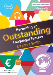 Becoming an outstanding languages teacher - Smith, Steve (Education Consultant and Writer, UK)