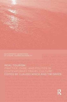 Image for Real tourism  : practice, care, and politics in contemporary travel culture
