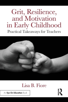 Image for Grit, resilience, and motivation in early childhood  : practical takeaways for teachers