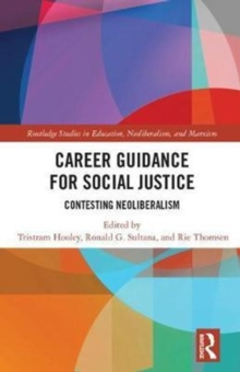Image for Career guidance for social justice  : contesting neoliberalismVolume 1,: Context, theory and research