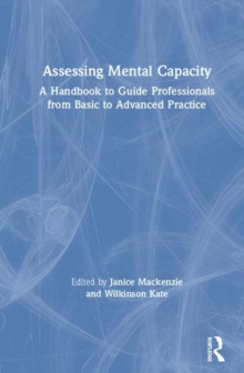 Image for Assessing mental capacity  : a handbook to guide professionals from basic to advanced practice