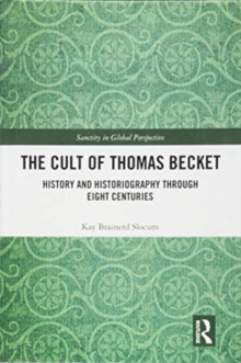 Image for The cult of Thomas Becket  : history and historiography through eight centuries