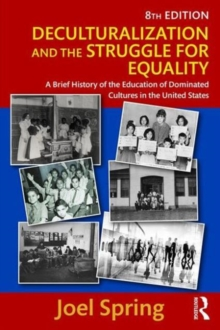 Image for Deculturalization and the struggle for equality  : a brief history of the education of dominated cultures in the United States