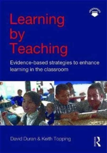 Image for Learning by teaching  : evidence-based strategies to enhance learning in the classroom